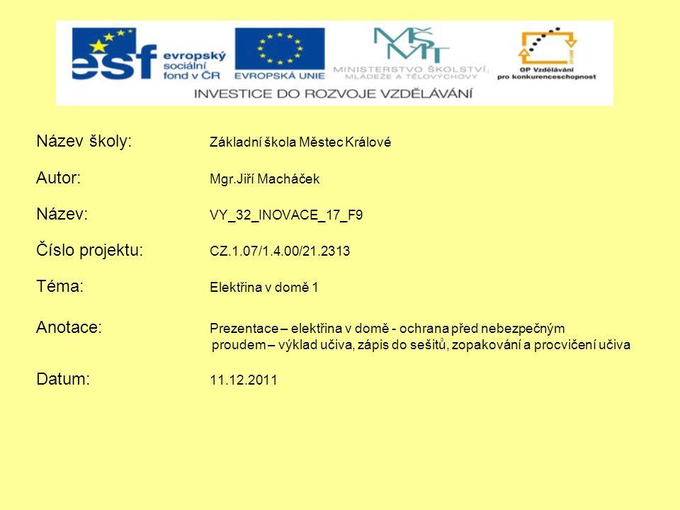 Název školy: Základní škola Městec Králové Autor: Mgr.Jiří Macháček Název: VY_32_INOVACE_17_F9 Číslo projektu: CZ.1.07/1.4.00/21.2313 Téma: Elektřina