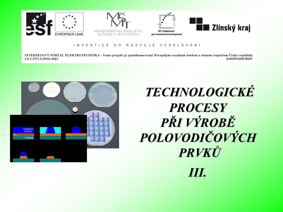 TECHNOLOGICKÉ PROCESY PŘI VÝROBĚ POLOVODIČOVÝCH PRVKŮ III.