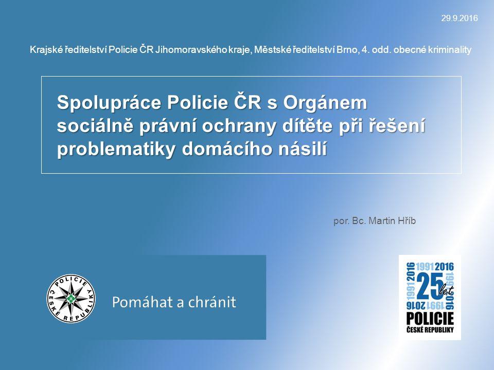 spolupráce Policie ČR a OSPOD vždy, je-li protiprávnímu jednání přítomno dítě rok 2004 trestný čin týrání osoby žijící ve společně obývaném bytě nebo domě § 215a trestního zákona, nyní § 199 trestního zákoníku týrání osoby žijící ve společném obydlí rok 2005 vznik spec.
