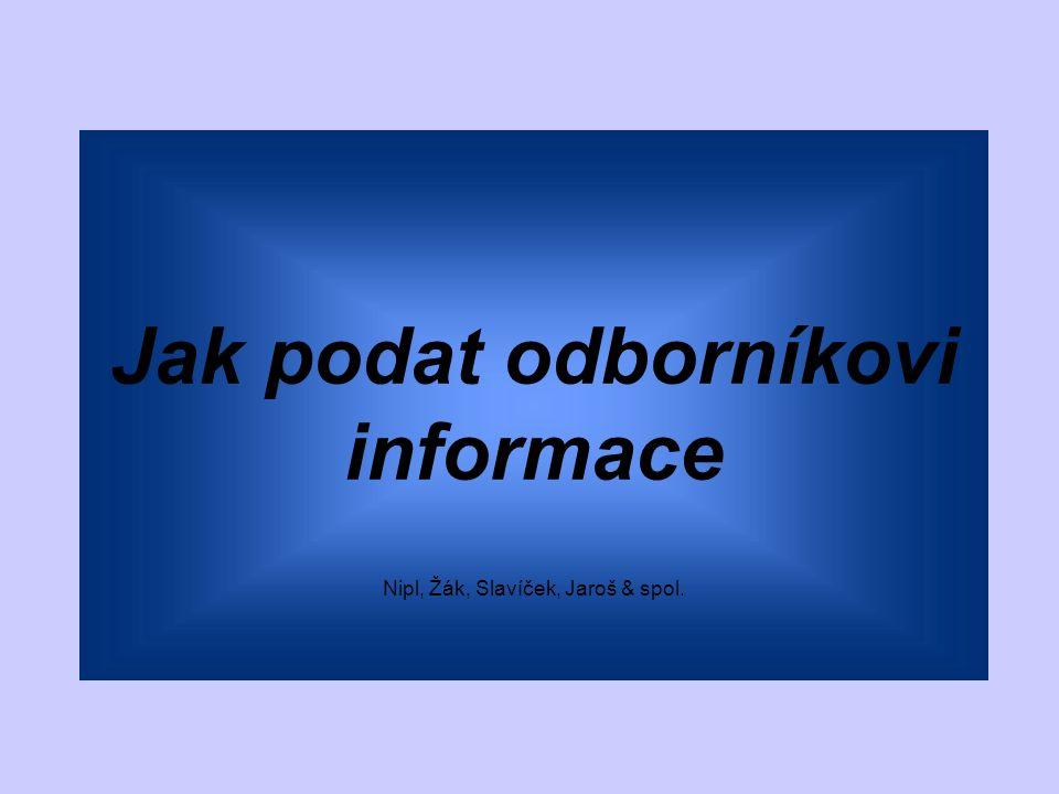 Jak podat odborníkovi informace Nipl, Žák, Slavíček, Jaroš & spol.