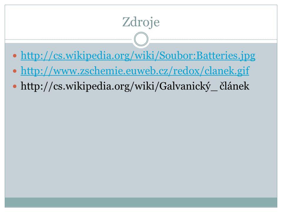 Zdroje http://cs.wikipedia.org/wiki/Soubor:Batteries.jpg http://www.zschemie.euweb.cz/redox/clanek.gif http://cs.wikipedia.org/wiki/Galvanický_ článek