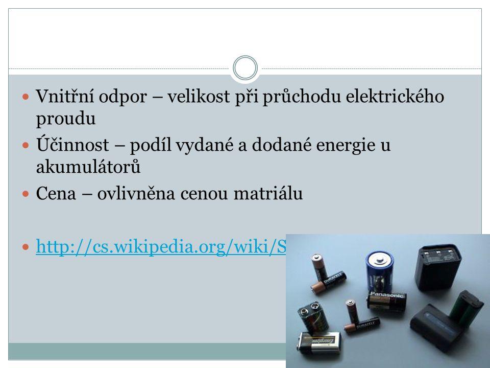 Vnitřní odpor – velikost při průchodu elektrického proudu Účinnost – podíl vydané a dodané energie u akumulátorů Cena – ovlivněna cenou matriálu http://cs.wikipedia.org/wiki/Soubor:Batteries.jpg