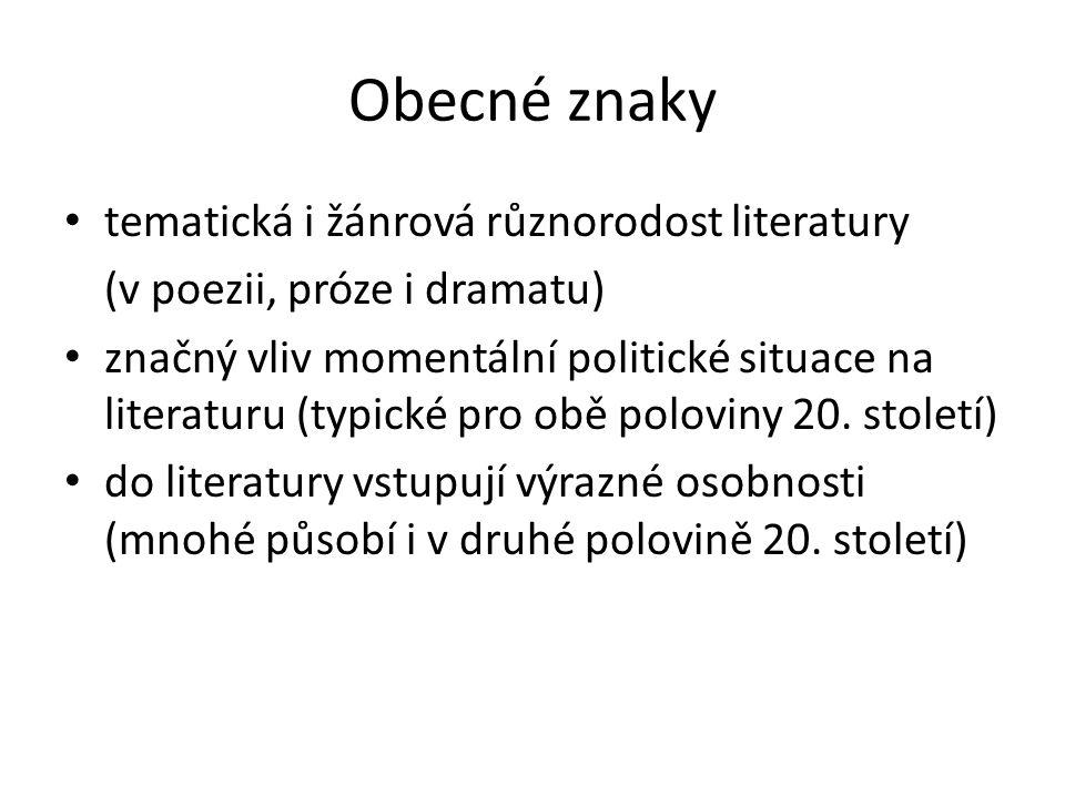 Obecné znaky tematická i žánrová různorodost literatury (v poezii, próze i dramatu) značný vliv momentální politické situace na literaturu (typické pro obě poloviny 20.