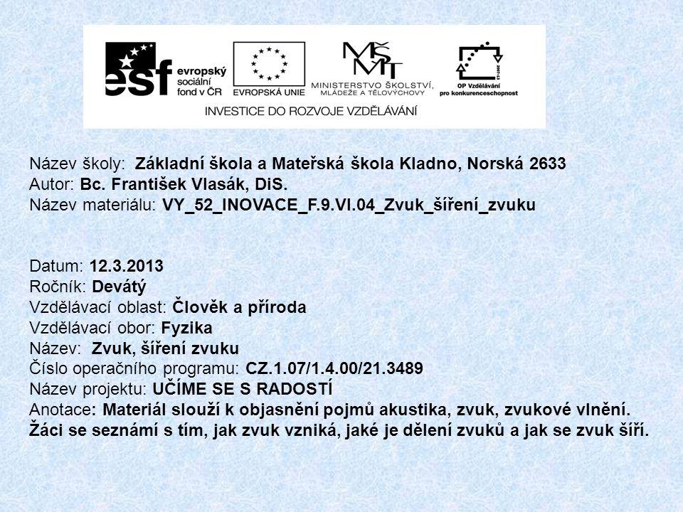 Název školy: Základní škola a Mateřská škola Kladno, Norská 2633 Autor: Bc. František Vlasák, DiS. Název materiálu: VY_52_INOVACE_F.9.Vl.04_Zvuk_šířen