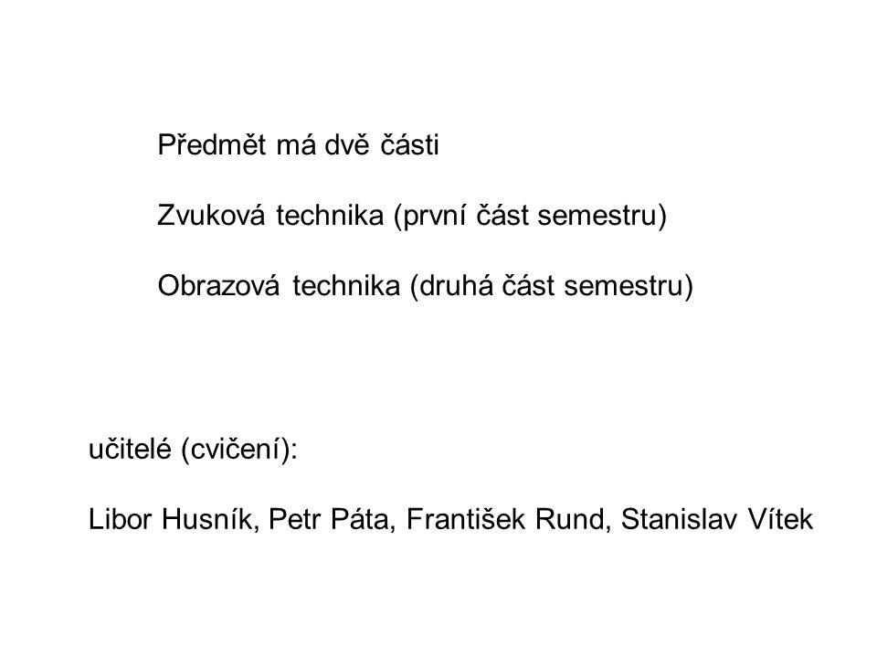 Předmět má dvě části Zvuková technika (první část semestru) Obrazová technika (druhá část semestru) učitelé (cvičení): Libor Husník, Petr Páta, František Rund, Stanislav Vítek