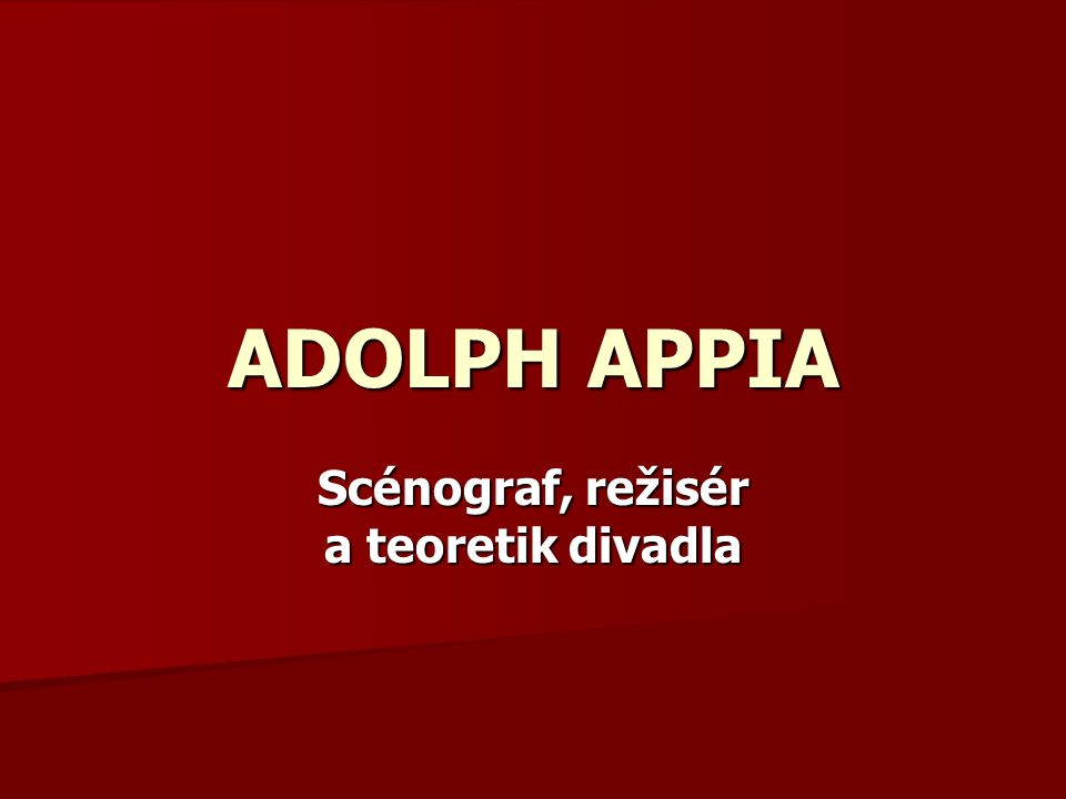 Scénograf, režisér a teoretik divadla ADOLPH APPIA