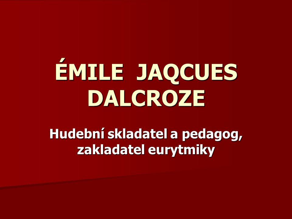 Hudební skladatel a pedagog, zakladatel eurytmiky ÉMILE JAQCUES DALCROZE