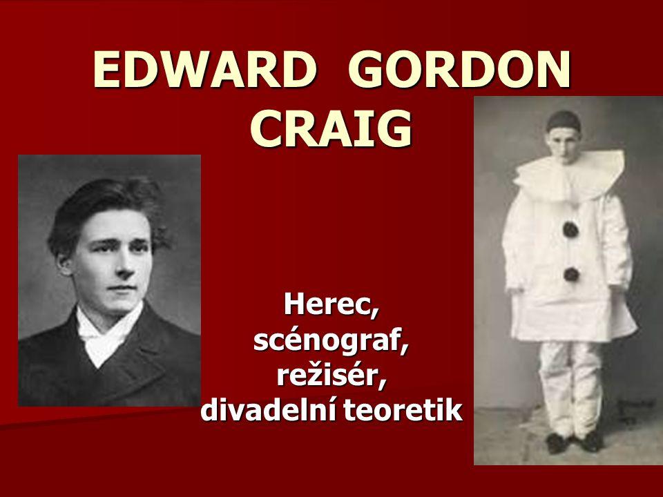 Herec, scénograf, režisér, divadelní teoretik EDWARD GORDON CRAIG