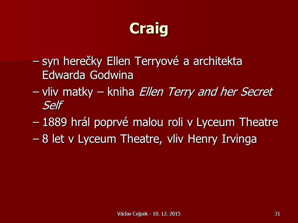 Craig –syn herečky Ellen Terryové a architekta Edwarda Godwina –vliv matky – kniha Ellen Terry and her Secret Self –1889 hrál poprvé malou roli v Lyceum Theatre –8 let v Lyceum Theatre, vliv Henry Irvinga Václav Cejpek - 10.