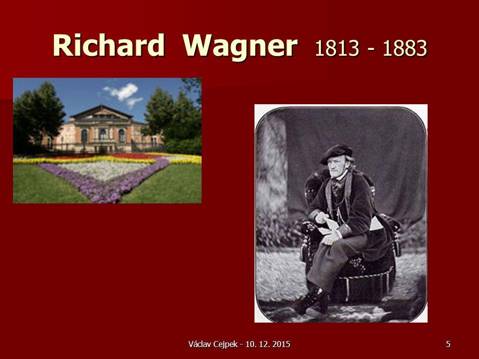 Václav Cejpek - 10. 12. 2015 Richard Wagner 1813 - 1883 5