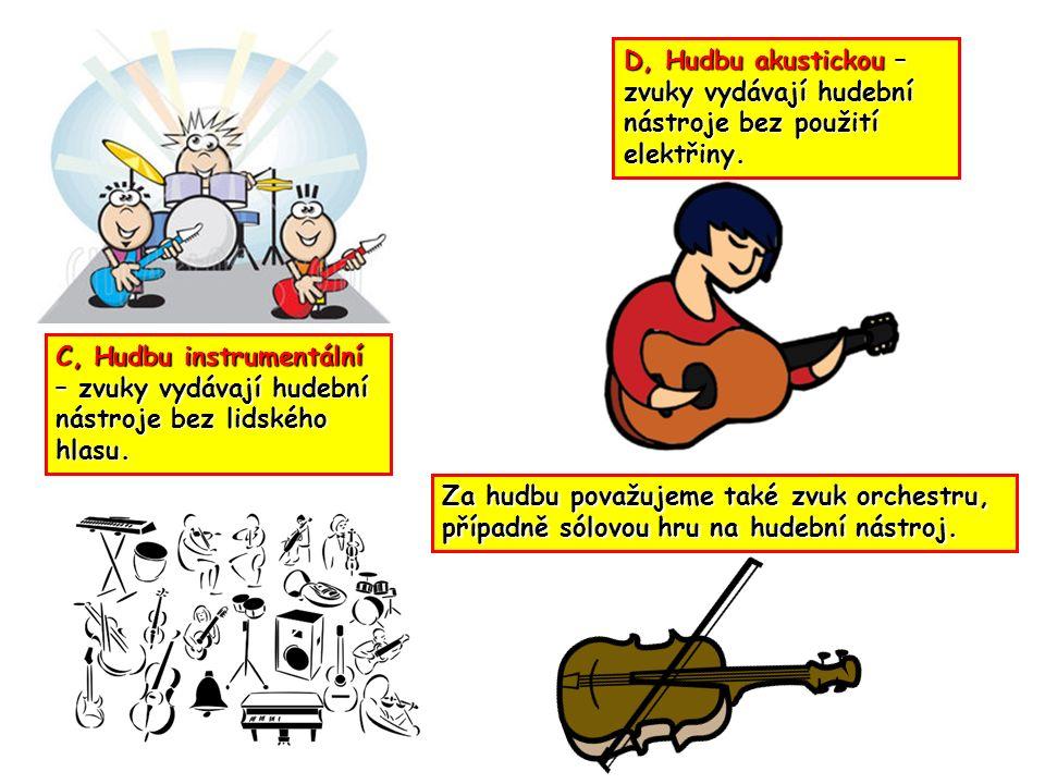 C, Hudbu instrumentální – zvuky vydávají hudební nástroje bez lidského hlasu.