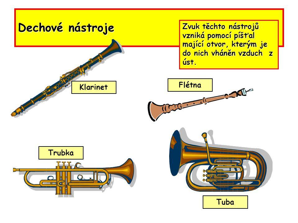 Dechové nástroje Zvuk těchto nástrojů vzniká pomocí píšťal mající otvor, kterým je do nich vháněn vzduch z úst.