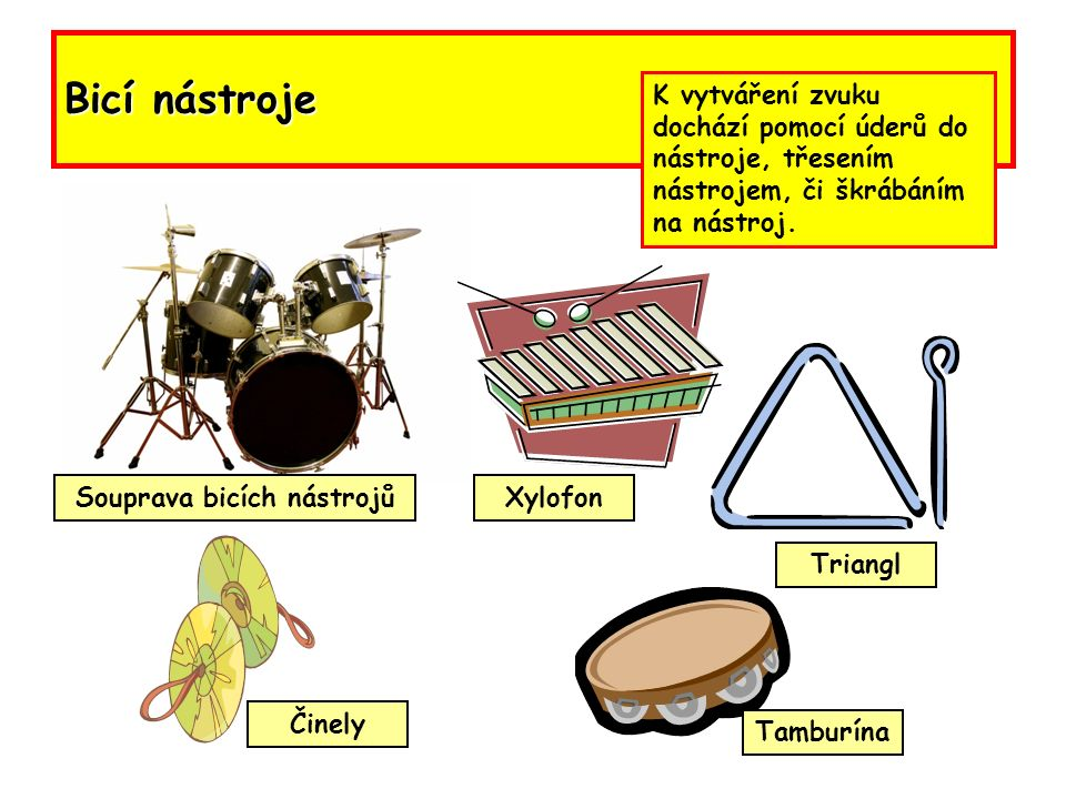 Bicí nástroje K vytváření zvuku dochází pomocí úderů do nástroje, třesením nástrojem, či škrábáním na nástroj.