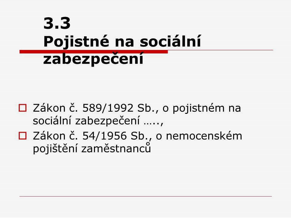 3.3 Pojistné na sociální zabezpečení  Zákon č. 589/1992 Sb., o pojistném na sociální zabezpečení …..,  Zákon č. 54/1956 Sb., o nemocenském pojištění