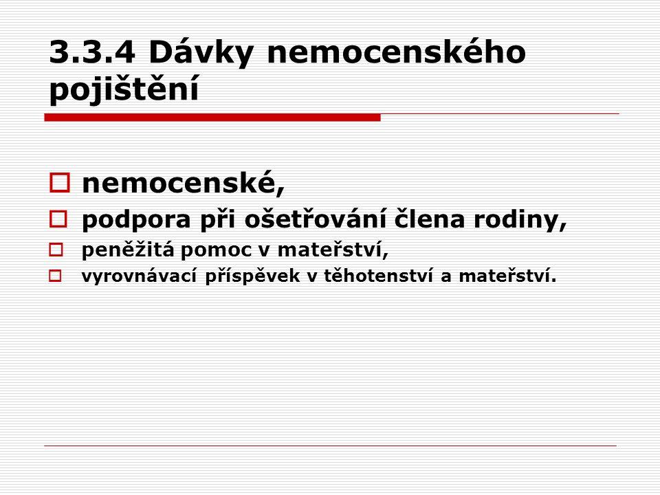 3.3.4 Dávky nemocenského pojištění  nemocenské,  podpora při ošetřování člena rodiny,  peněžitá pomoc v mateřství,  vyrovnávací příspěvek v těhote