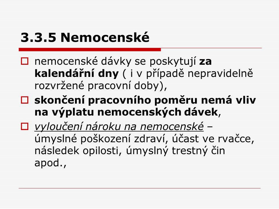 3.3.5 Nemocenské  nemocenské dávky se poskytují za kalendářní dny ( i v případě nepravidelně rozvržené pracovní doby),  skončení pracovního poměru n