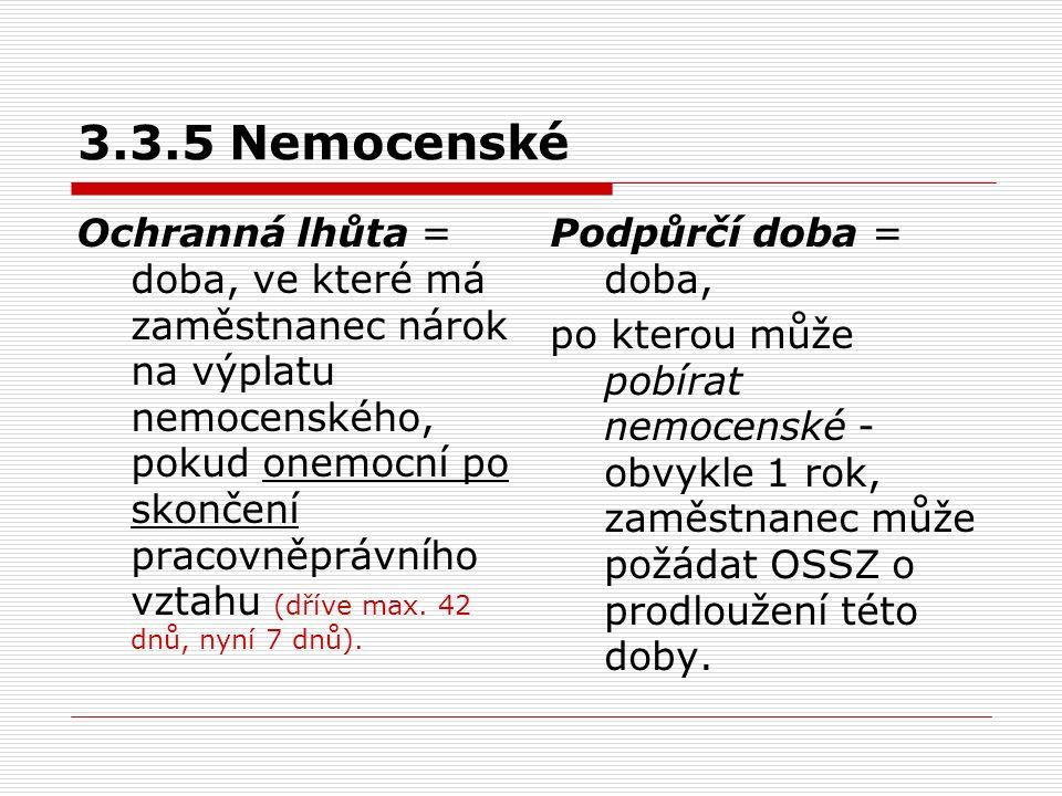 3.3.5 Nemocenské Ochranná lhůta = doba, ve které má zaměstnanec nárok na výplatu nemocenského, pokud onemocní po skončení pracovněprávního vztahu (dří