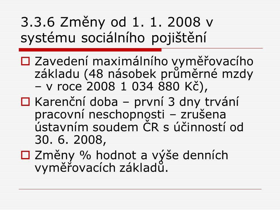 3.3.6 Změny od 1. 1. 2008 v systému sociálního pojištění  Zavedení maximálního vyměřovacího základu (48 násobek průměrné mzdy – v roce 2008 1 034 880