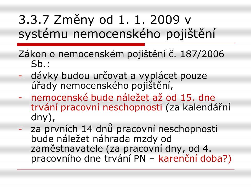 3.3.7 Změny od 1. 1. 2009 v systému nemocenského pojištění Zákon o nemocenském pojištění č. 187/2006 Sb.: -dávky budou určovat a vyplácet pouze úřady