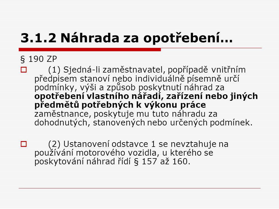 3.1.2 Náhrada za opotřebení… § 190 ZP  (1) Sjedná-li zaměstnavatel, popřípadě vnitřním předpisem stanoví nebo individuálně písemně určí podmínky, výš