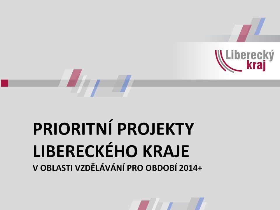 PRIORITNÍ PROJEKTY LIBERECKÉHO KRAJE V OBLASTI VZDĚLÁVÁNÍ PRO OBDOBÍ 2014+