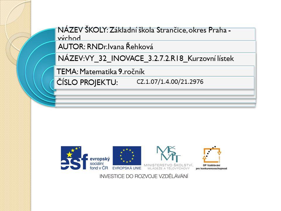 NÁZEV ŠKOLY: Základní škola Strančice, okres Praha - východ AUTOR: RNDr.Ivana Řehková NÁZEV:VY_32_INOVACE_3.2.7.2.R18_Kurzovní lístek TEMA: Matematika 9.ročník ČÍSLO PROJEKTU: CZ.1.07/1.4.00/21.2976