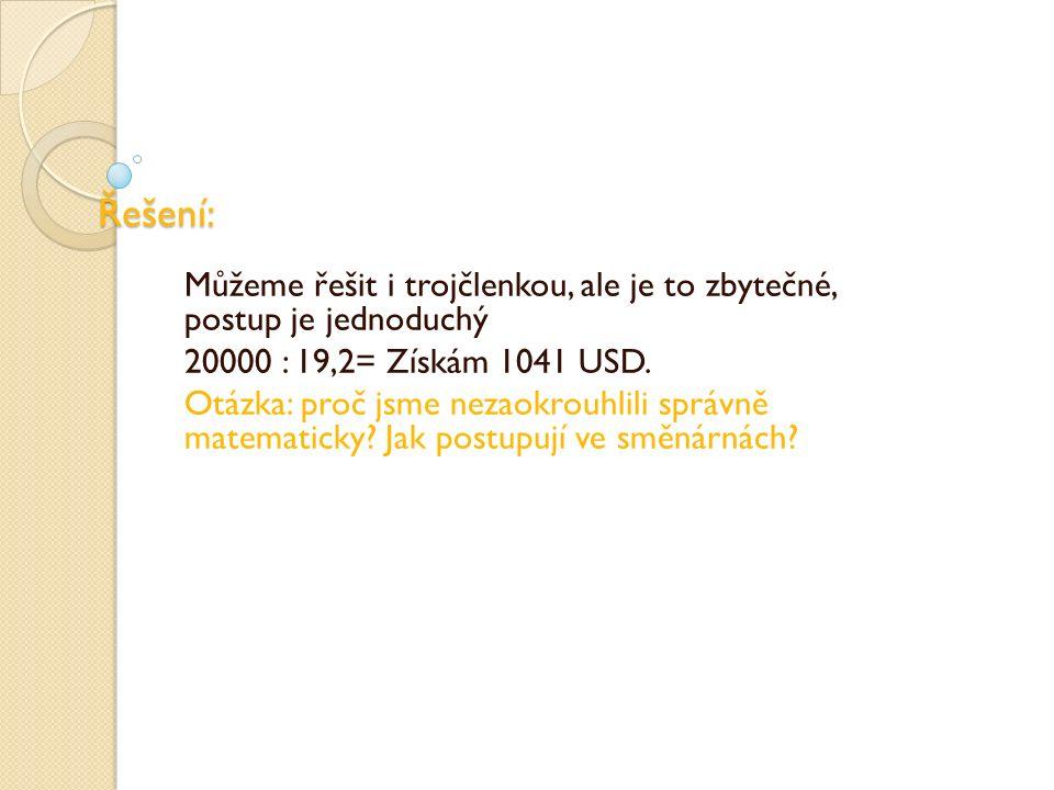 Řešení: Můžeme řešit i trojčlenkou, ale je to zbytečné, postup je jednoduchý 20000 : 19,2= Získám 1041 USD.