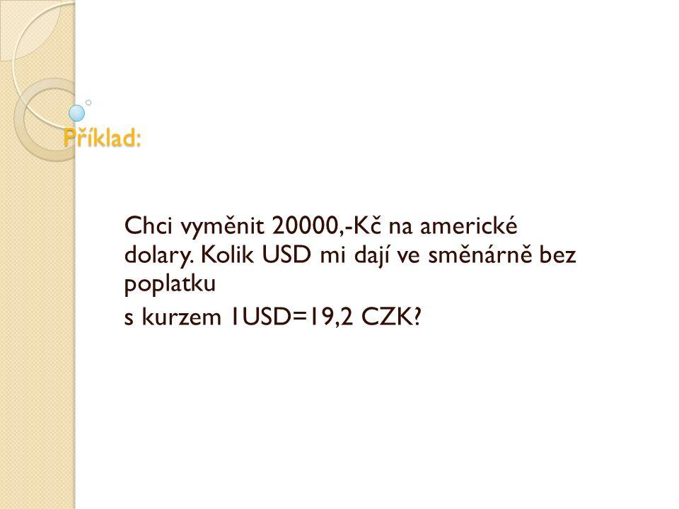 Příklad: Chci vyměnit 20000,-Kč na americké dolary.