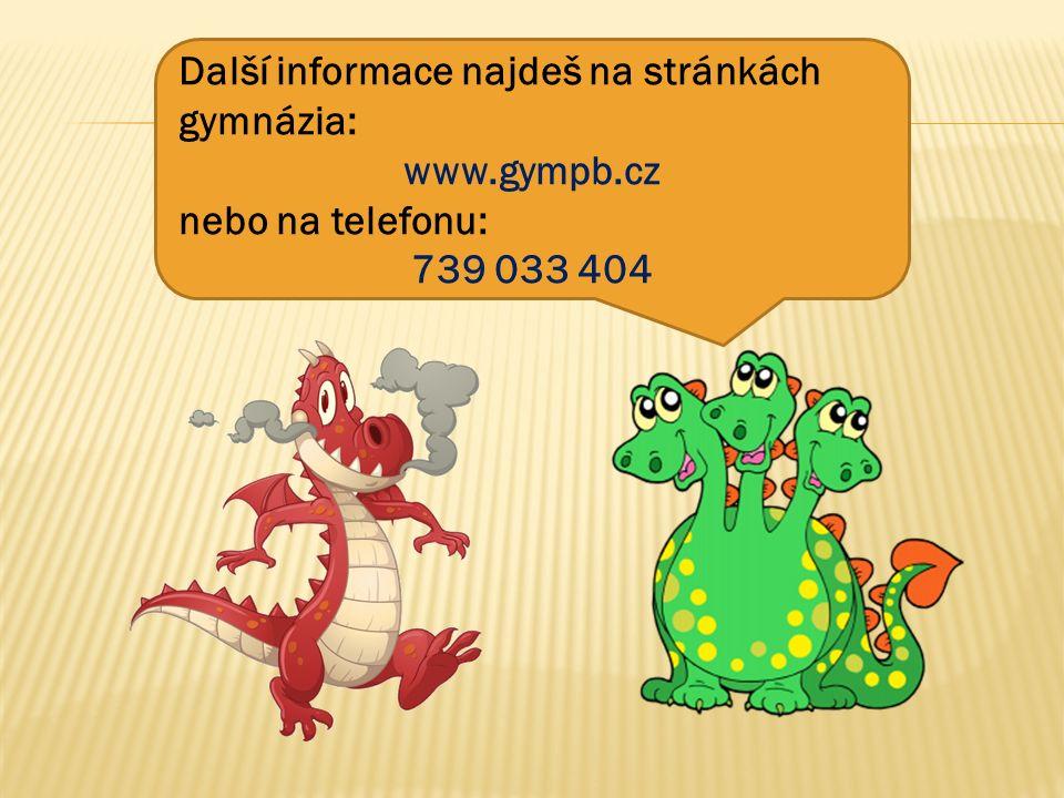 Další informace najdeš na stránkách gymnázia: www.gympb.cz nebo na telefonu: 739 033 404