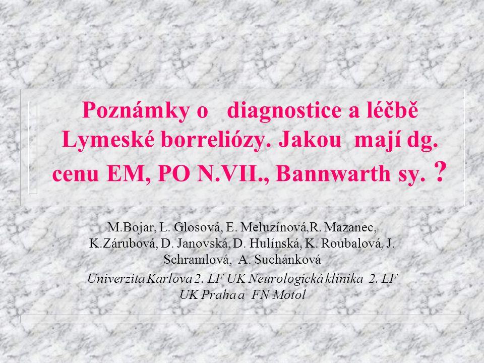 PO,EM,Bannwarth v dg Lb.M.Bojar, SZÚ, 10/200012 Jak to bylo s Lymeskou borreliózou (Lb ).