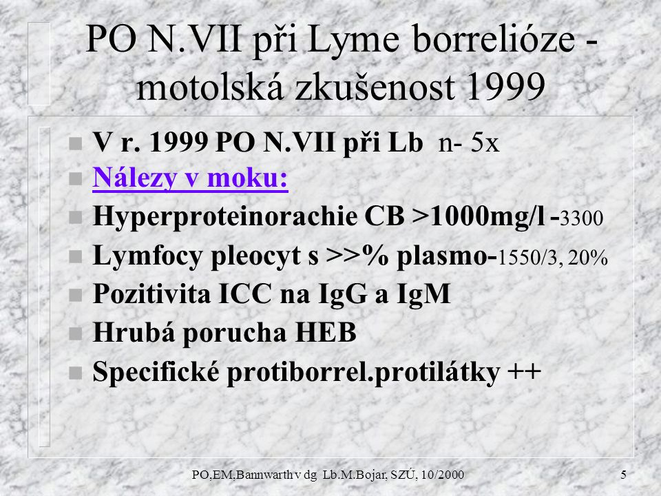 PO,EM,Bannwarth v dg Lb.M.Bojar, SZÚ, 10/20005 PO N.VII při Lyme borrelióze - motolská zkušenost 1999 n V r.