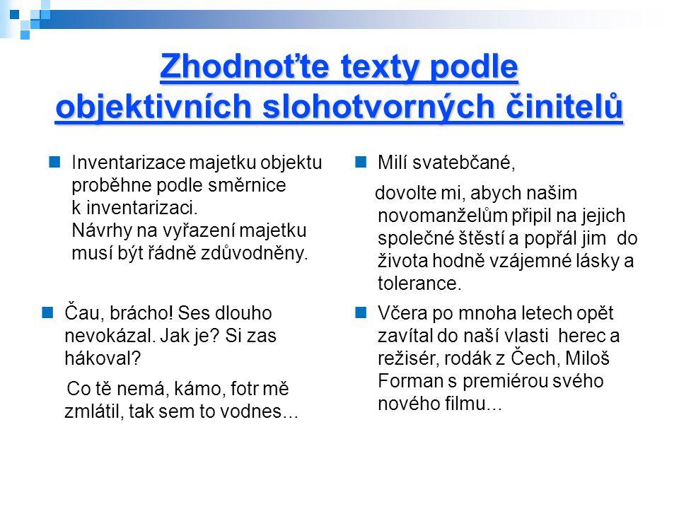 Řešení typu textů Získávací – administrativní, veřejný, formální, oficiální psaný, připravený, nepřímý, monolog Běžně dorozumívací, veřejný, formální, mluvený, přímý, připravený, monolog Získávací - publicistický, veřejný, formální, nepřímý, oficiální, psaný, připravený, monolog Běžně dorozumívací, soukromý, neformální, přímý, mluvený, nepřipravený, dialog