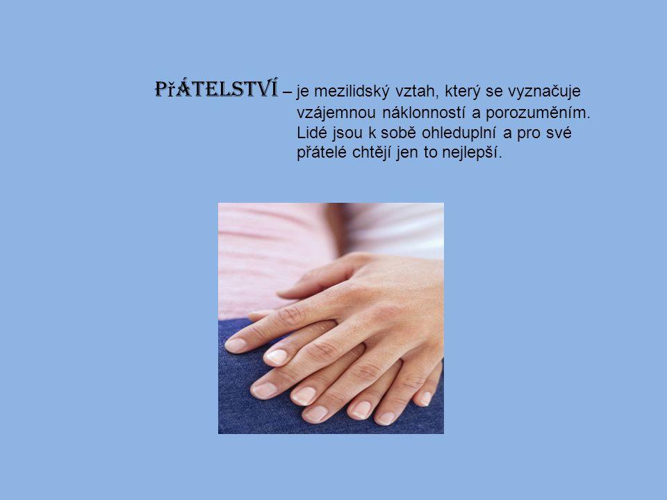 P ř átelství – je mezilidský vztah, který se vyznačuje vzájemnou náklonností a porozuměním.