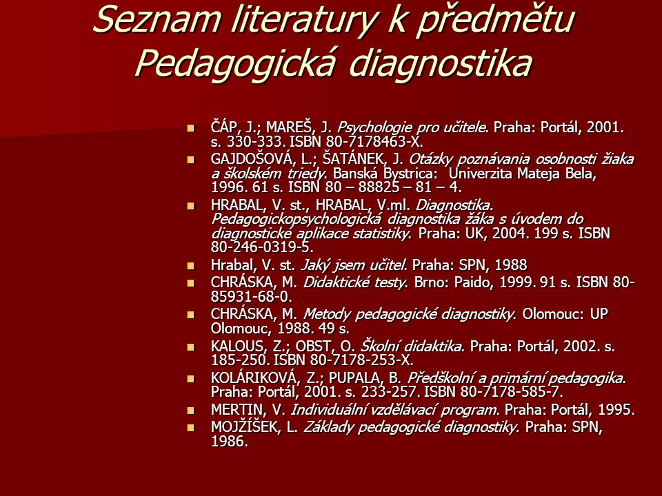 Seznam literatury k předmětu Pedagogická diagnostika ČÁP, J.; MAREŠ, J.