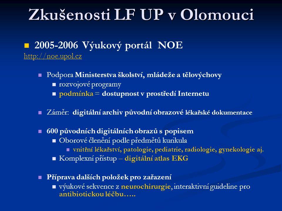 Zkušenosti LF UP v Olomouci 2005-2006 Výukový portál NOE http://noe.upol.cz Podpora Ministerstva školství, mládeže a tělovýchovy rozvojové programy podmínka = dostupnost v prostředí Internetu Záměr: digitální archiv původní obrazové lékařské dokumentace 600 původních digitálních obrazů s popisem Oborové členění podle předmětů kurikula vnitřní lékařství, patologie, pediatrie, radiologie, gynekologie aj.
