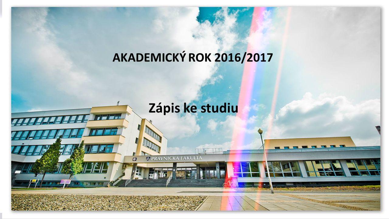 AKADEMICKÝ ROK 2016/2017 Zápis ke studiu