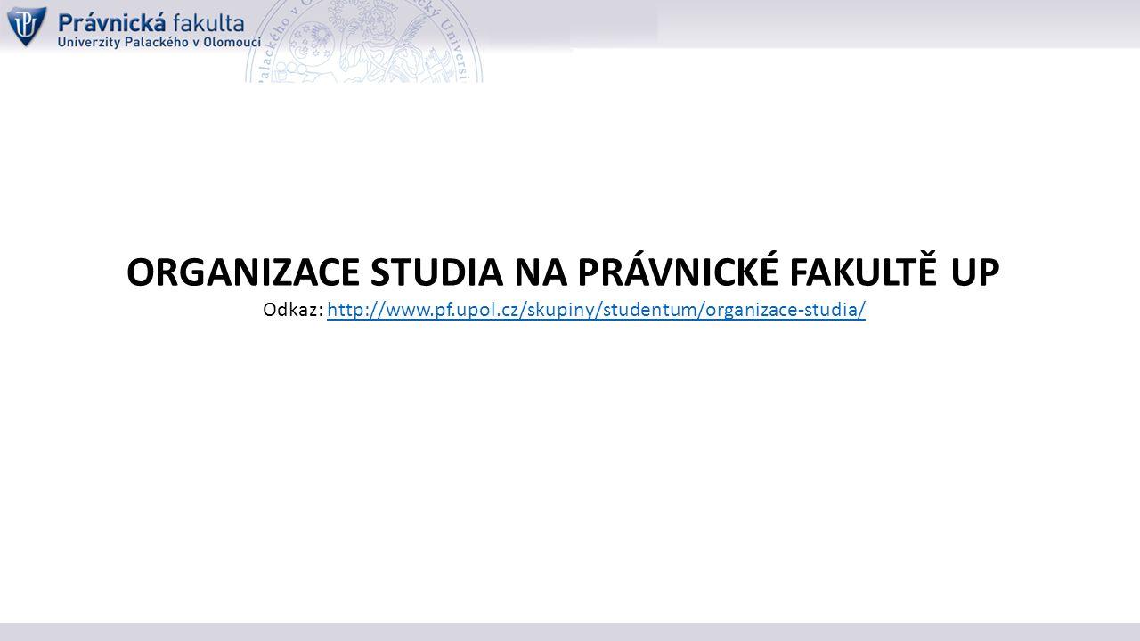 ORGANIZACE STUDIA NA PRÁVNICKÉ FAKULTĚ UP Odkaz: http://www.pf.upol.cz/skupiny/studentum/organizace-studia/http://www.pf.upol.cz/skupiny/studentum/organizace-studia/