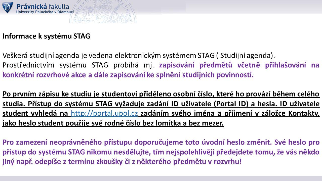 Informace k systému STAG Veškerá studijní agenda je vedena elektronickým systémem STAG ( Studijní agenda).