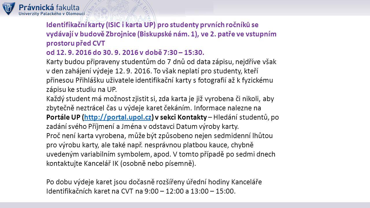 Identifikační karty (ISIC i karta UP) pro studenty prvních ročníků se vydávají v budově Zbrojnice (Biskupské nám.