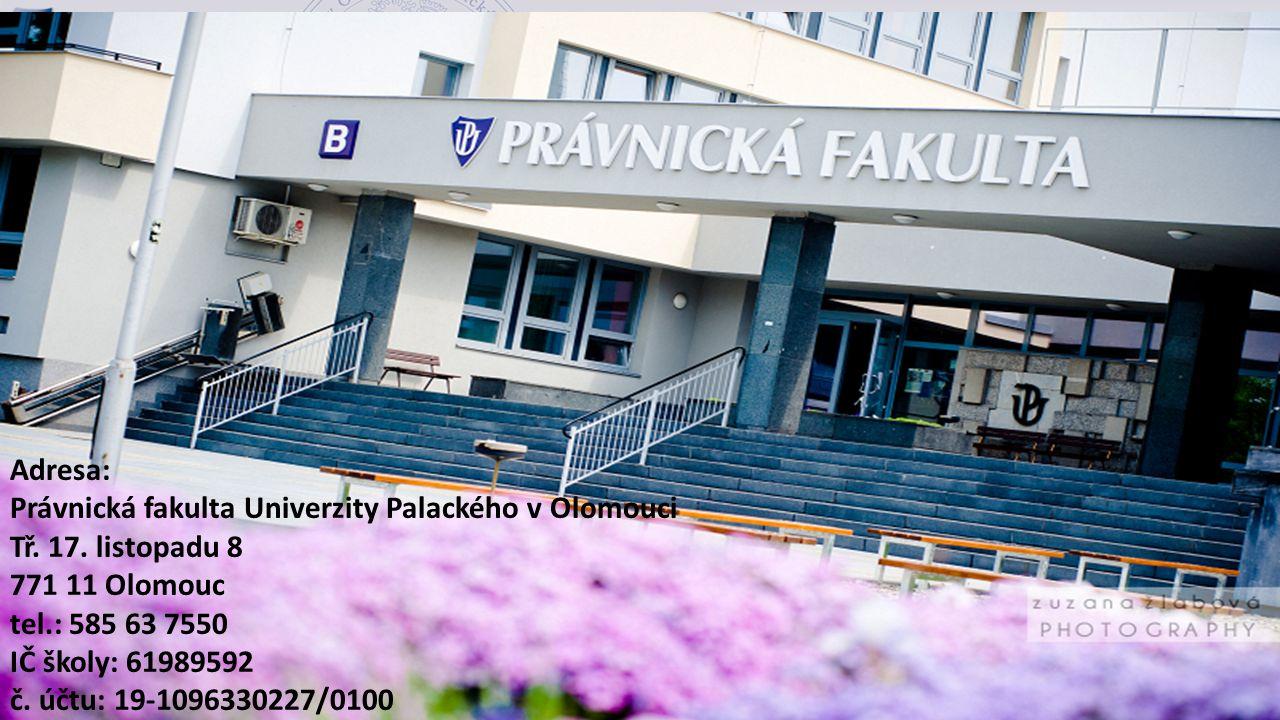 AKADEMICKÝ ROK 2016/2017 Zápis ke studiu Adresa: Právnická fakulta Univerzity Palackého v Olomouci Tř.