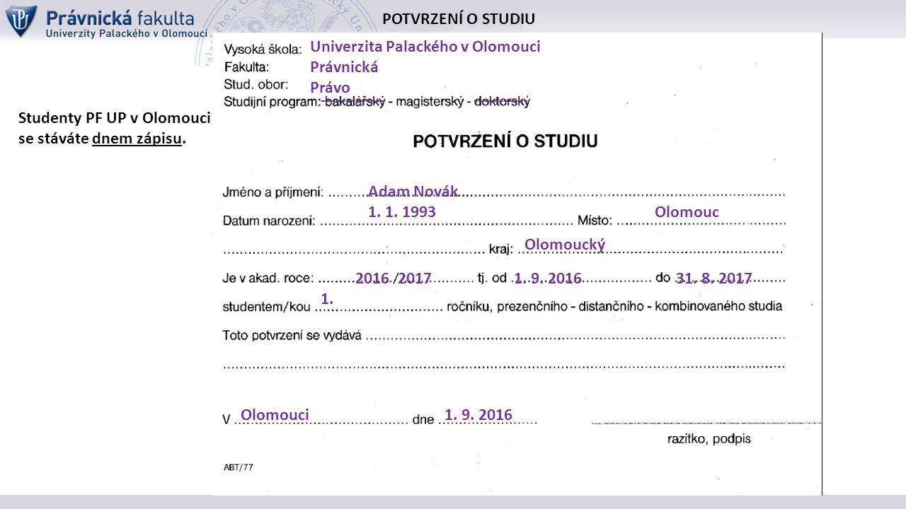 POTVRZENÍ O STUDIU Studenty PF UP v Olomouci se stáváte dnem zápisu.