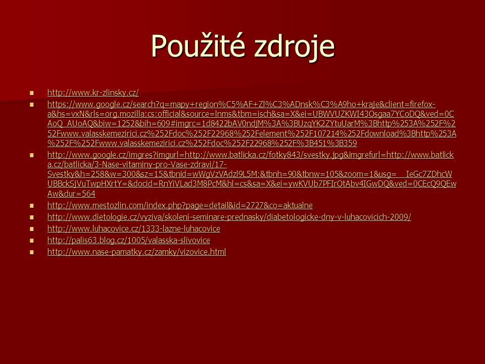 Použité zdroje http://www.kr-zlinsky.cz/ http://www.kr-zlinsky.cz/ http://www.kr-zlinsky.cz/ https://www.google.cz/search q=mapy+region%C5%AF+Zl%C3%ADnsk%C3%A9ho+kraje&client=firefox- a&hs=vxN&rls=org.mozilla:cs:official&source=lnms&tbm=isch&sa=X&ei=UBWVUZKWI43Osgaa7YCoDQ&ved=0C AoQ_AUoAQ&biw=1252&bih=609#imgrc=1d8422bAV0ndjM%3A%3BUzqYK2ZYtuUarM%3Bhttp%253A%252F%2 52Fwww.valasskemezirici.cz%252Fdoc%252F22968%252Felement%252F107214%252Fdownload%3Bhttp%253A %252F%252Fwww.valasskemezirici.cz%252Fdoc%252F22968%252F%3B451%3B359 https://www.google.cz/search q=mapy+region%C5%AF+Zl%C3%ADnsk%C3%A9ho+kraje&client=firefox- a&hs=vxN&rls=org.mozilla:cs:official&source=lnms&tbm=isch&sa=X&ei=UBWVUZKWI43Osgaa7YCoDQ&ved=0C AoQ_AUoAQ&biw=1252&bih=609#imgrc=1d8422bAV0ndjM%3A%3BUzqYK2ZYtuUarM%3Bhttp%253A%252F%2 52Fwww.valasskemezirici.cz%252Fdoc%252F22968%252Felement%252F107214%252Fdownload%3Bhttp%253A %252F%252Fwww.valasskemezirici.cz%252Fdoc%252F22968%252F%3B451%3B359 https://www.google.cz/search q=mapy+region%C5%AF+Zl%C3%ADnsk%C3%A9ho+kraje&client=firefox- a&hs=vxN&rls=org.mozilla:cs:official&source=lnms&tbm=isch&sa=X&ei=UBWVUZKWI43Osgaa7YCoDQ&ved=0C AoQ_AUoAQ&biw=1252&bih=609#imgrc=1d8422bAV0ndjM%3A%3BUzqYK2ZYtuUarM%3Bhttp%253A%252F%2 52Fwww.valasskemezirici.cz%252Fdoc%252F22968%252Felement%252F107214%252Fdownload%3Bhttp%253A %252F%252Fwww.valasskemezirici.cz%252Fdoc%252F22968%252F%3B451%3B359 https://www.google.cz/search q=mapy+region%C5%AF+Zl%C3%ADnsk%C3%A9ho+kraje&client=firefox- a&hs=vxN&rls=org.mozilla:cs:official&source=lnms&tbm=isch&sa=X&ei=UBWVUZKWI43Osgaa7YCoDQ&ved=0C AoQ_AUoAQ&biw=1252&bih=609#imgrc=1d8422bAV0ndjM%3A%3BUzqYK2ZYtuUarM%3Bhttp%253A%252F%2 52Fwww.valasskemezirici.cz%252Fdoc%252F22968%252Felement%252F107214%252Fdownload%3Bhttp%253A %252F%252Fwww.valasskemezirici.cz%252Fdoc%252F22968%252F%3B451%3B359 http://www.google.cz/imgres imgurl=http://www.batlicka.cz/fotky843/svestky.jpg&imgrefurl=http://www.batlick a.cz/batlicka/3-Nase-vitaminy-pro-Vase-zdravi/17- Svest