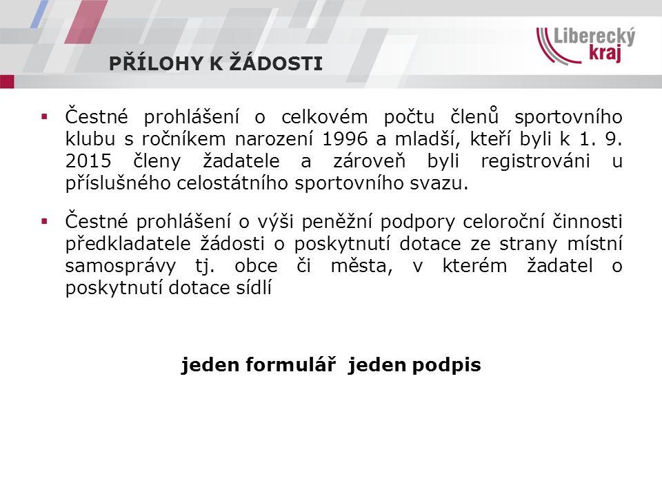 PŘÍLOHY K ŽÁDOSTI  Čestné prohlášení o celkovém počtu členů sportovního klubu s ročníkem narození 1996 a mladší, kteří byli k 1. 9. 2015 členy žadate