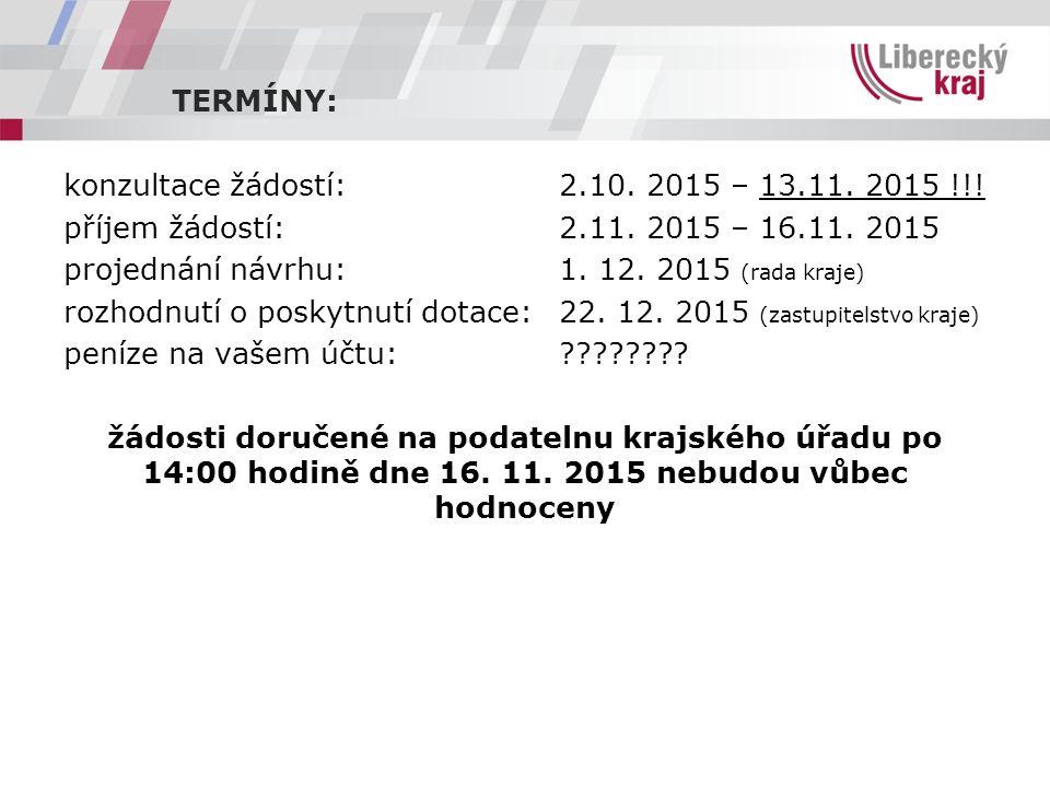 TERMÍNY: konzultace žádostí:2.10. 2015 – 13.11. 2015 !!! příjem žádostí:2.11. 2015 – 16.11. 2015 projednání návrhu:1. 12. 2015 (rada kraje) rozhodnutí