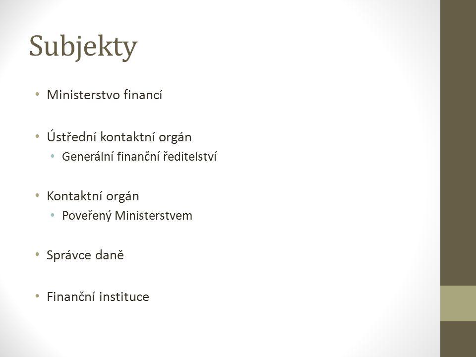 Subjekty Ministerstvo financí Ústřední kontaktní orgán Generální finanční ředitelství Kontaktní orgán Poveřený Ministerstvem Správce daně Finanční instituce