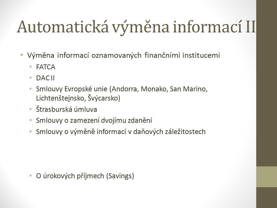 Automatická výměna informací II Výměna informací oznamovaných finančními institucemi FATCA DAC II Smlouvy Evropské unie (Andorra, Monako, San Marino, Lichtenštejnsko, Švýcarsko) Štrasburská úmluva Smlouvy o zamezení dvojímu zdanění Smlouvy o výměně informací v daňových záležitostech O úrokových příjmech (Savings)