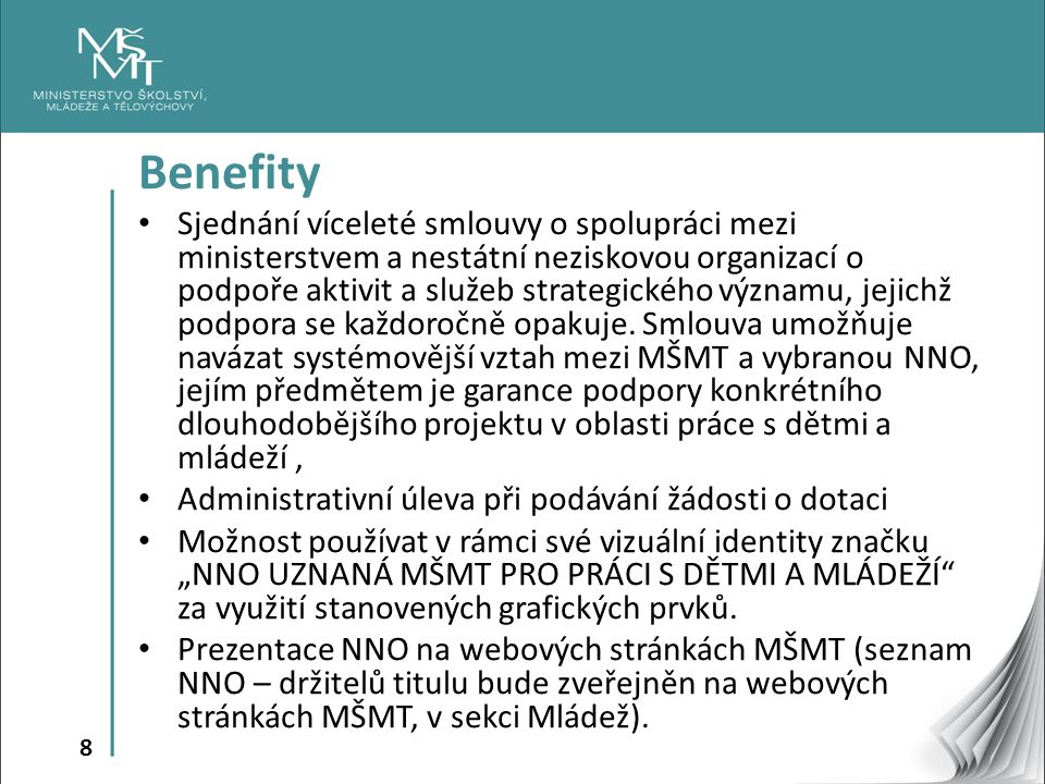 8 Benefity Sjednání víceleté smlouvy o spolupráci mezi ministerstvem a nestátní neziskovou organizací o podpoře aktivit a služeb strategického významu, jejichž podpora se každoročně opakuje.