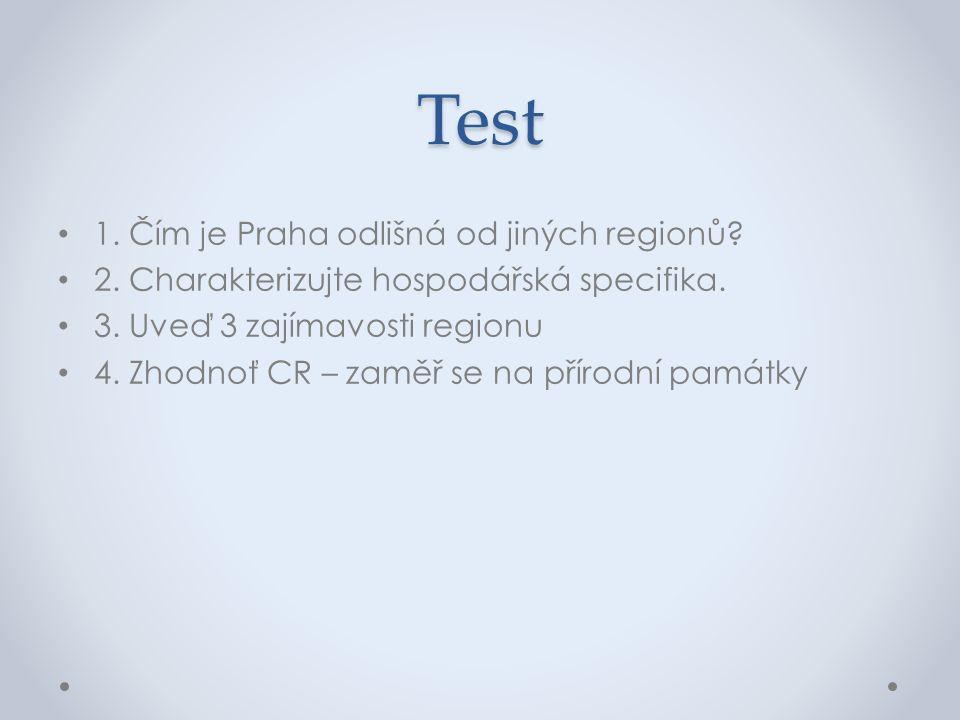 Test 1. Čím je Praha odlišná od jiných regionů? 2. Charakterizujte hospodářská specifika. 3. Uveď 3 zajímavosti regionu 4. Zhodnoť CR – zaměř se na př