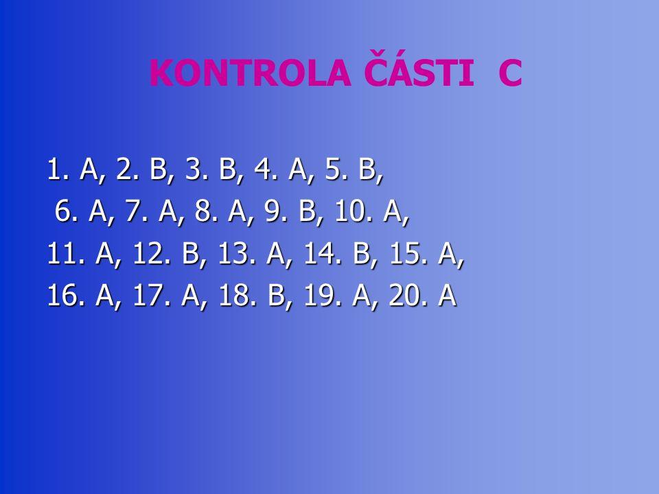 KONTROLA ČÁSTI C 1. A, 2. B, 3. B, 4. A, 5. B, 6.