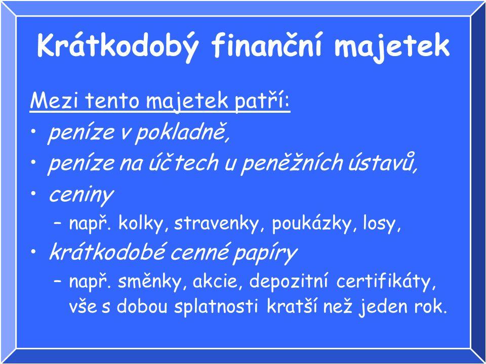 Krátkodobý finanční majetek Mezi tento majetek patří: peníze v pokladně, peníze na účtech u peněžních ústavů, ceniny –např.